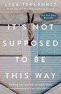 Cover image for It's Not Supposed to Be This Way